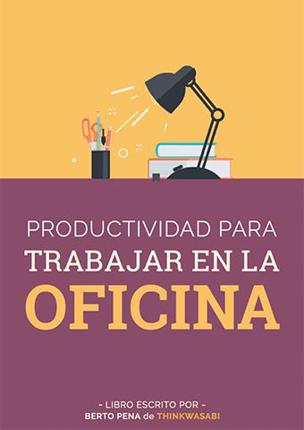 Productividad para trabajar en la oficina thinkwasabi for Trabajar en oficinas de mercadona